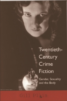 Twentieth-century Crime Fiction : Gender, Sexuality and the Body, Paperback / softback Book