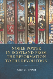 Noble Power in Scotland from the Reformation to the Revolution, Hardback Book