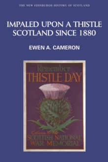 Impaled Upon a Thistle : Scotland Since 1880, Paperback Book