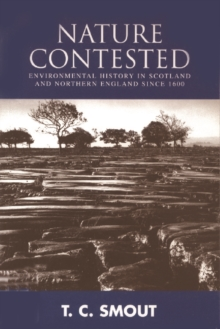 Nature Contested : Environmental History in Scotland and Northern Ireland Since 1600, Paperback Book