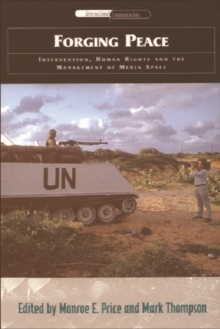 Forging Peace : Intervention, Human Rights and the Management of Media Space, Paperback / softback Book