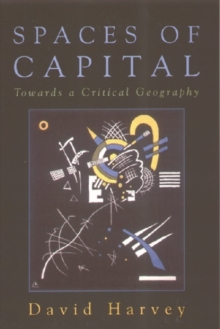 Spaces of Capital : Towards a Critical Geography, Paperback Book