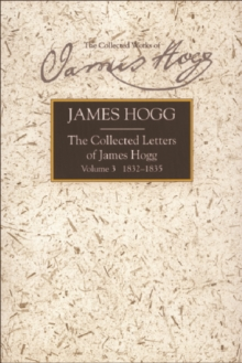 Collected Letters of James Hogg, Volume 3, 1832-1835, Hardback Book