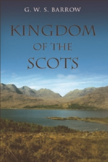 The Kingdom of the Scots : Government, Church and Society from the Eleventh to the Fourteenth Century, Paperback / softback Book