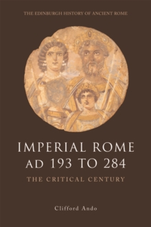 Imperial Rome AD 193 to 284 : The Critical Century, Hardback Book