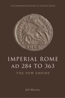 Imperial Rome AD 284 to 363 : The New Empire, Hardback Book