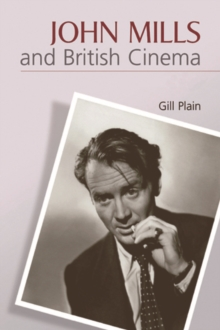 John Mills and British Cinema : Masculinity, Identity and Nation, Hardback Book