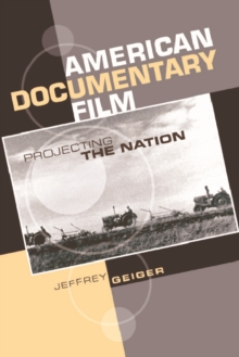 American Documentary Film : Projecting the Nation, Hardback Book
