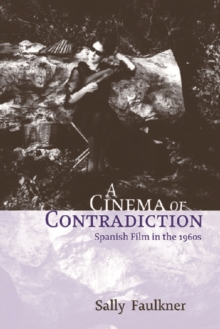 A Cinema of Contradiction : Spanish Film in the 1960s, Hardback Book