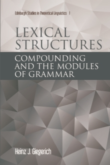 Lexical Structures : Compounding and the Modules of Grammar, Hardback Book