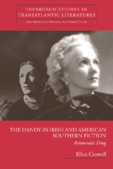 The Dandy in Irish and American Southern Fiction : Aristocratic Drag, Hardback Book