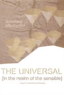The Universal (In the Realm of the Sensible) : Beyond Continental Philosophy, Hardback Book