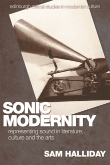 Sonic Modernity : Representing Sound in Literature, Culture and the Arts, Hardback Book