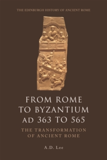 From Rome to Byzantium AD 363 to 565 : The Transformation of Ancient Rome, Hardback Book