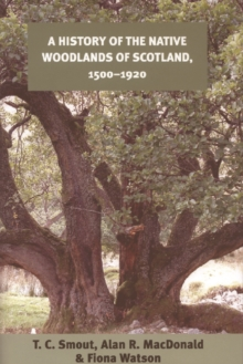 A History of the Native Woodlands of Scotland, 1500-1920, Paperback / softback Book