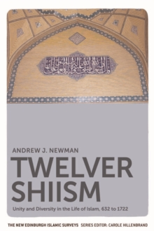 Twelver Shiism : Unity and Diversity in the Life of Islam, 632 to 1722, Paperback / softback Book