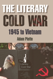 The Literary Cold War, 1945 to Vietnam, Hardback Book