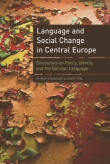 Language and Social Change in Central Europe : Discourses on Policy, Identity and the German Language, Hardback Book