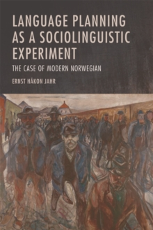 Language Planning as a Sociolinguistic Experiment : The Case of Modern Norwegian, Hardback Book