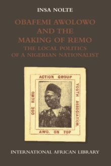 Obafemi Awolowo and the Making of Remo : The Local Politics of a Nigerian Nationalist, Hardback Book