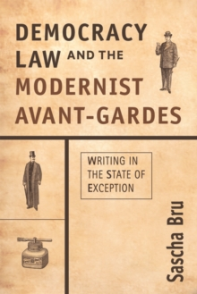 Democracy, Law and the Modernist Avant-Gardes : Writing in the State of Exception, Hardback Book