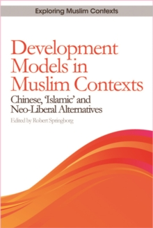 Development Models in Muslim Contexts : Chinese, 'Islamic' and Neo-liberal Alternatives, Hardback Book