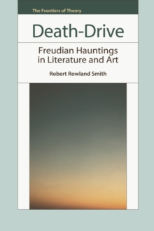 Death-drive : Freudian Hauntings in Literature and Art, Hardback Book