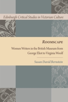 Roomscape : Women Writers in the British Museum from George Eliot to Virginia Woolf, Hardback Book