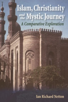 Islam, Christianity and the Mystic Journey : A Comparative Exploration, Paperback Book