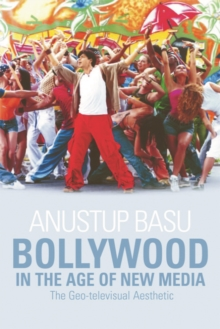Bollywood in the Age of New Media : The Geo-televisual Aesthetic, Hardback Book