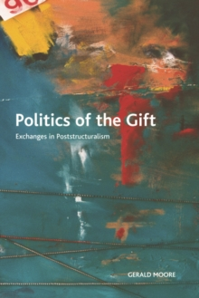 Politics of the Gift : Exchanges in Poststructuralism, Hardback Book