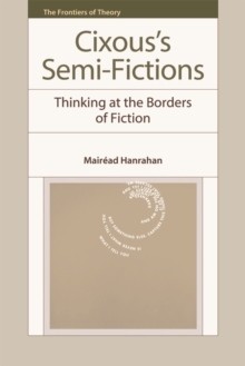 Cixous's Semi-Fictions : Thinking at the Borders of Fiction, Hardback Book