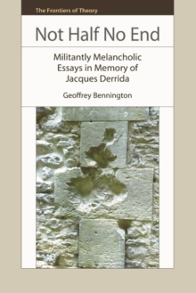 Not Half No End : Militantly Melancholic Essays in Memory of Jacques Derrida, Paperback / softback Book