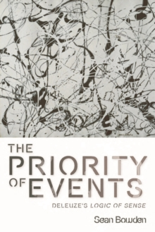The Priority of Events : Deleuze's Logic of Sense, Hardback Book