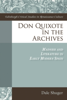 Don Quixote in the Archives : Madness and Literature in Early Modern Spain, Hardback Book