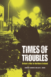 Times of Troubles : Britain's War in Northern Ireland, Paperback / softback Book