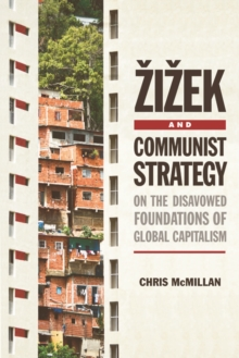 Zizek and Communist Strategy : On the Disavowed Foundations of Global Capitalism, Hardback Book