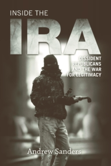 Inside the IRA : Dissident Republicans and the War for Legitimacy, Paperback / softback Book