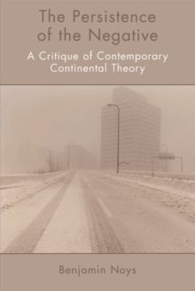 The Persistence of the Negative : A Critique of Contemporary Continental Theory, Paperback / softback Book