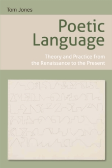 Poetic Language : Theory and Practice from the Renaissance to the Present, Hardback Book