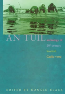An Tuil - the Flood : Anthology of 20th Century Scottish Gaelic Verse, Paperback / softback Book