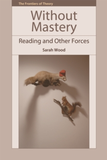 Without Mastery : Reading and Other Forces, Hardback Book