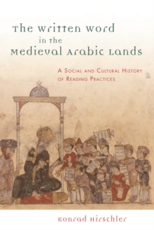 The Written Word in the Medieval Arabic Lands : A Social and Cultural History of Reading Practices, Paperback / softback Book