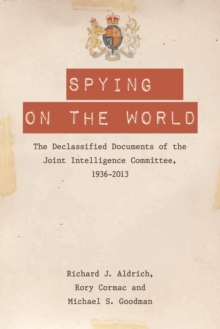 Spying on the World : The Declassified Documents of the Joint Intelligence Committee, 1936-2013, Paperback / softback Book
