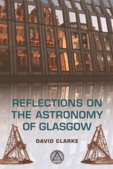Reflections on the Astronomy of Glasgow : A story of some 500 years, Paperback / softback Book