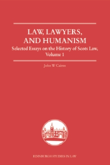 Law, Lawyers, and Humanism : Selected Essays on the History of Scots Law, Volume 1, Hardback Book