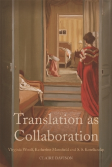Translation as Collaboration : Virginia Woolf, Katherine Mansfield and S.S. Koteliansky, Hardback Book