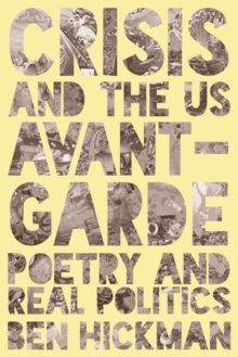 Crisis and the US Avant-Garde : Poetry and Real Politics, Hardback Book