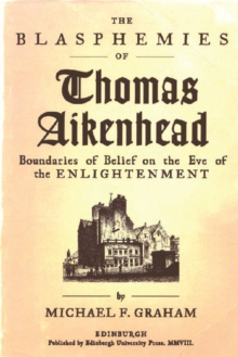 The Blasphemies of Thomas Aikenhead : Boundaries of Belief on the Eve of the Enlightenment, Paperback Book