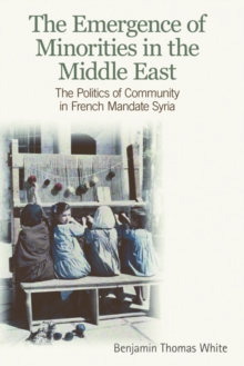 The Emergence of Minorities in the Middle East : The Politics of Community in French Mandate Syria, Paperback / softback Book